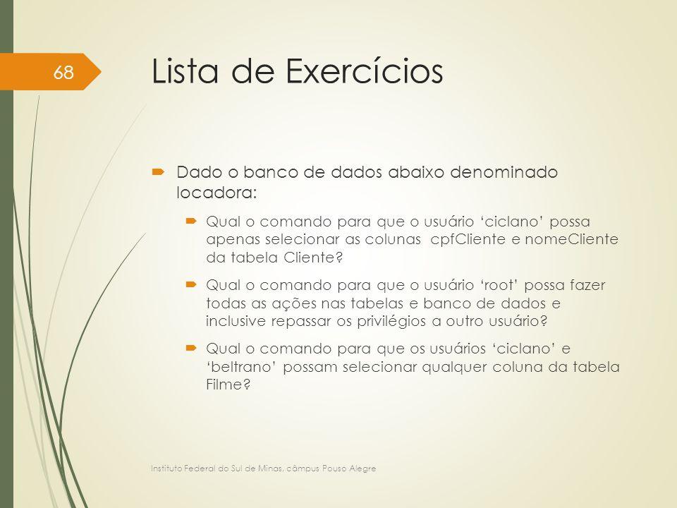 Lista de Exercícios Dado o banco de dados abaixo denominado locadora: