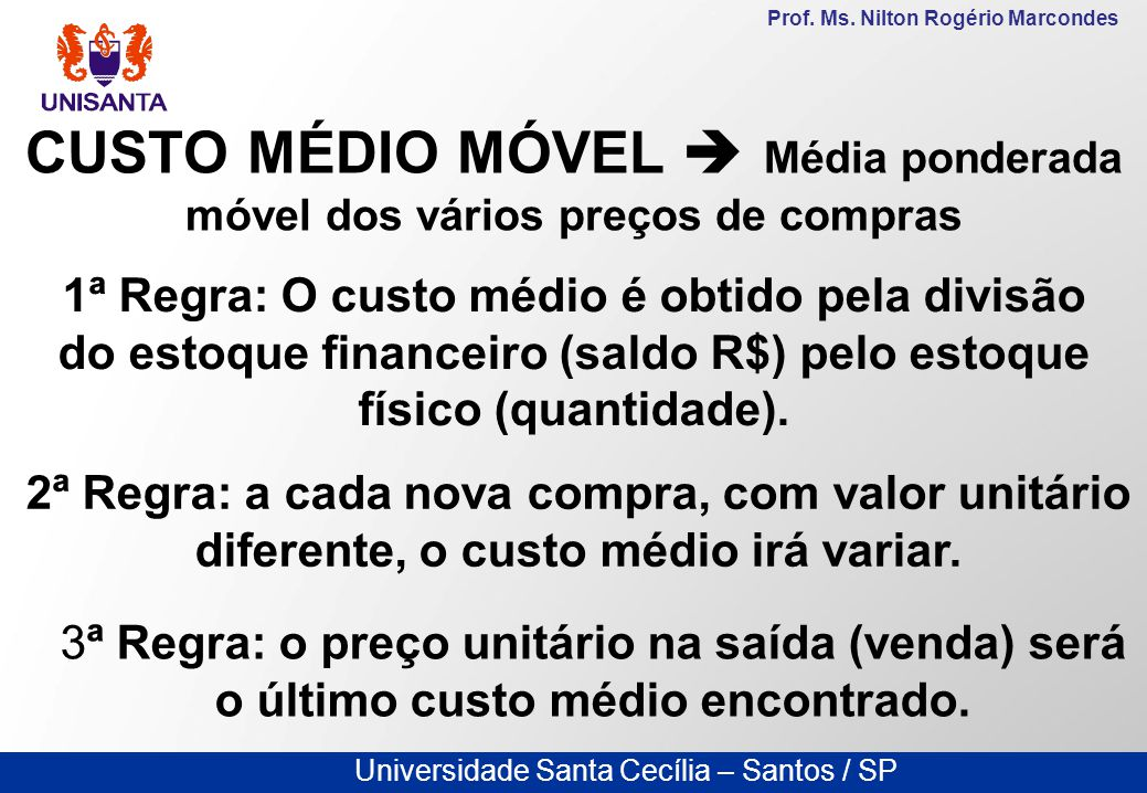 CUSTO MÉDIO MÓVEL  Média ponderada móvel dos vários preços de compras