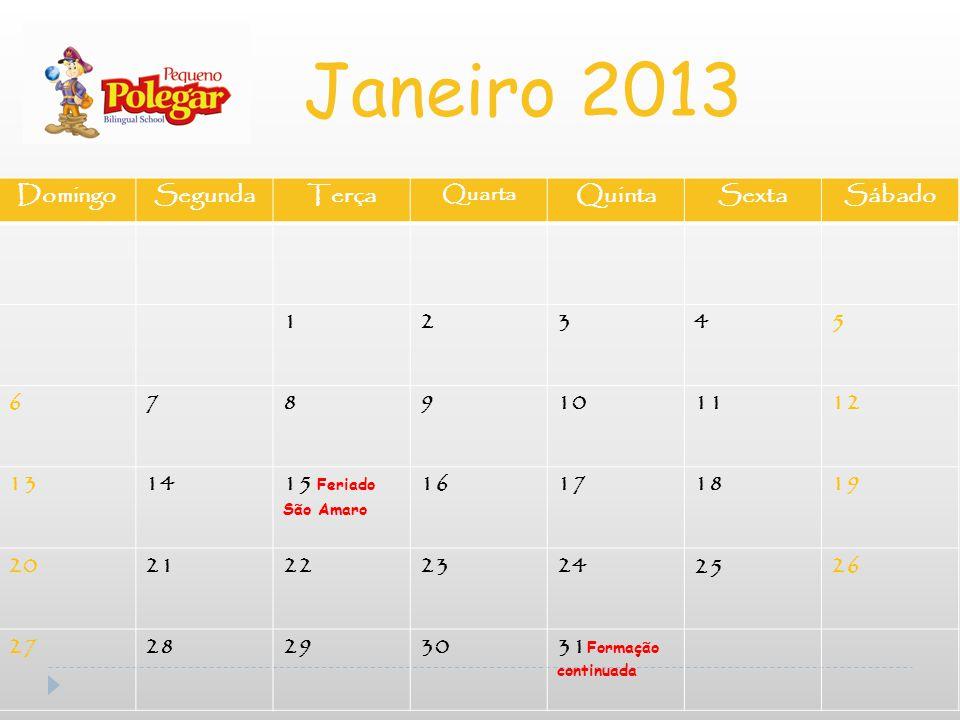Janeiro 2013 Domingo Segunda Terça Quinta Sexta Sábado 1 2 3 4 5 6 7 8