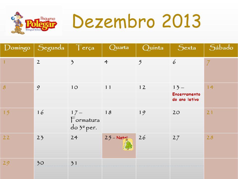 Dezembro 2013 7 Domingo Segunda Terça Quinta Sexta Sábado 1 2 3 4 5 6