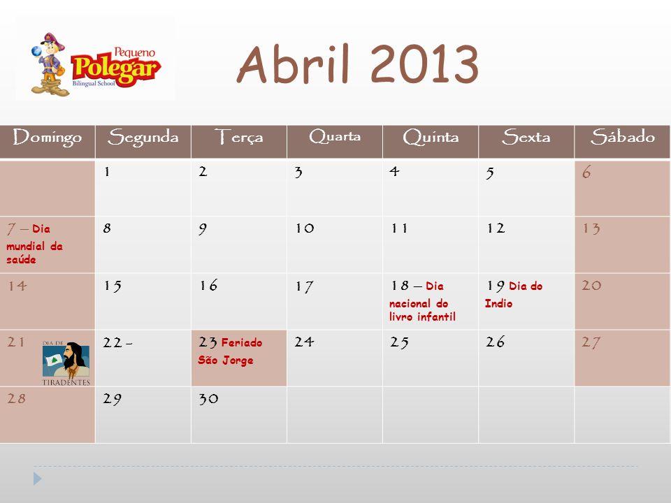 Abril 2013 6 Domingo Segunda Terça Quinta Sexta Sábado 1 2 3 4 5