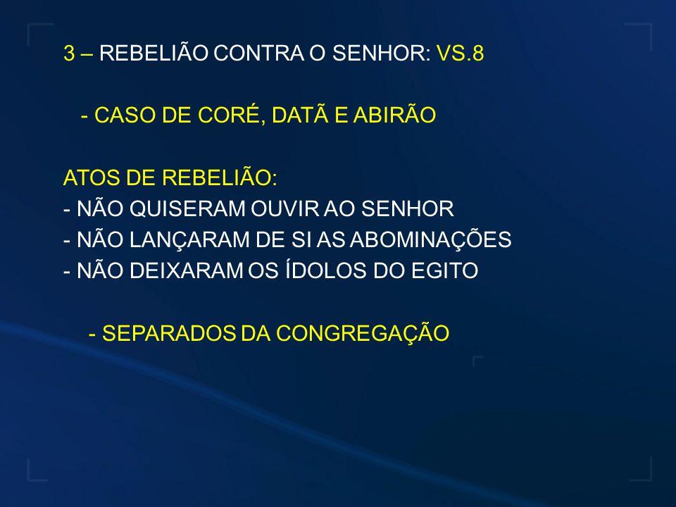 3 – REBELIÃO CONTRA O SENHOR: VS.8