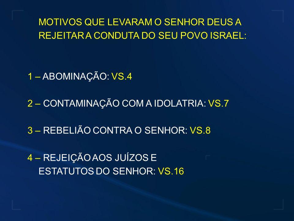 MOTIVOS QUE LEVARAM O SENHOR DEUS A REJEITAR A CONDUTA DO SEU POVO ISRAEL: