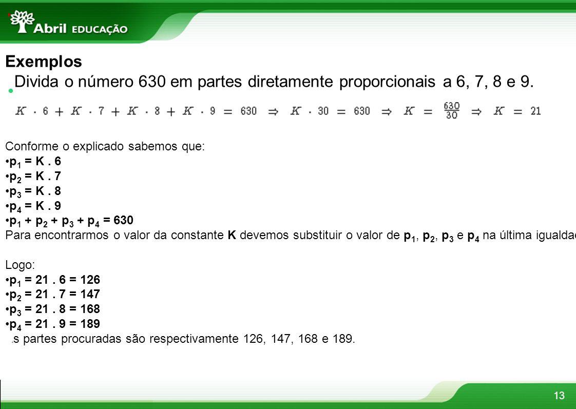 Divida o número 630 em partes diretamente proporcionais a 6, 7, 8 e 9.