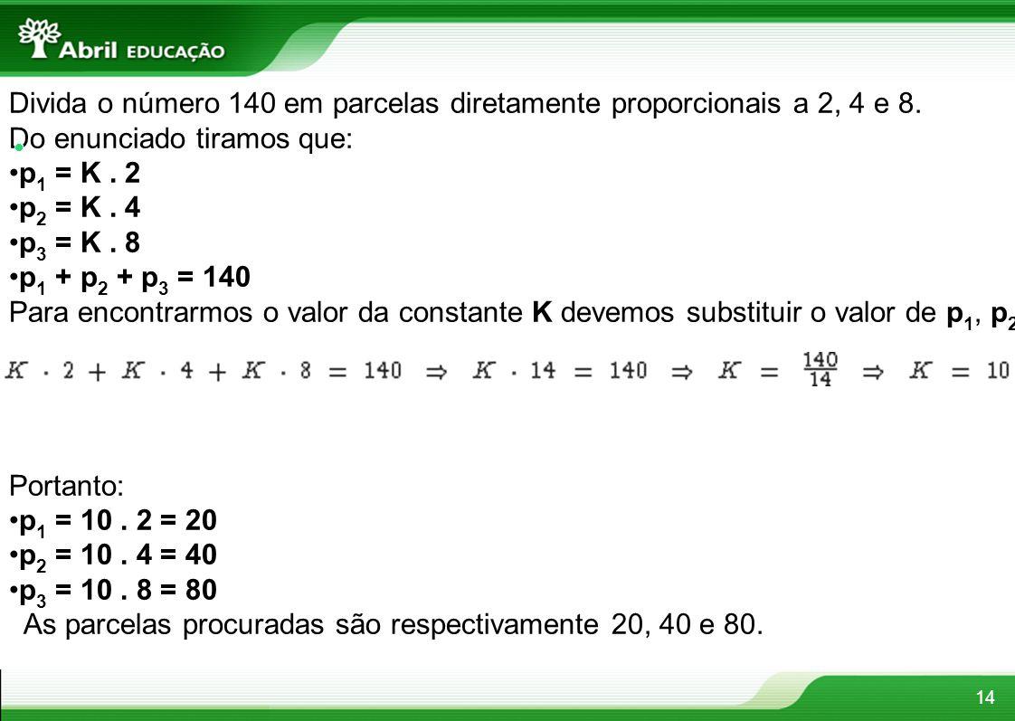 Divida o número 140 em parcelas diretamente proporcionais a 2, 4 e 8.