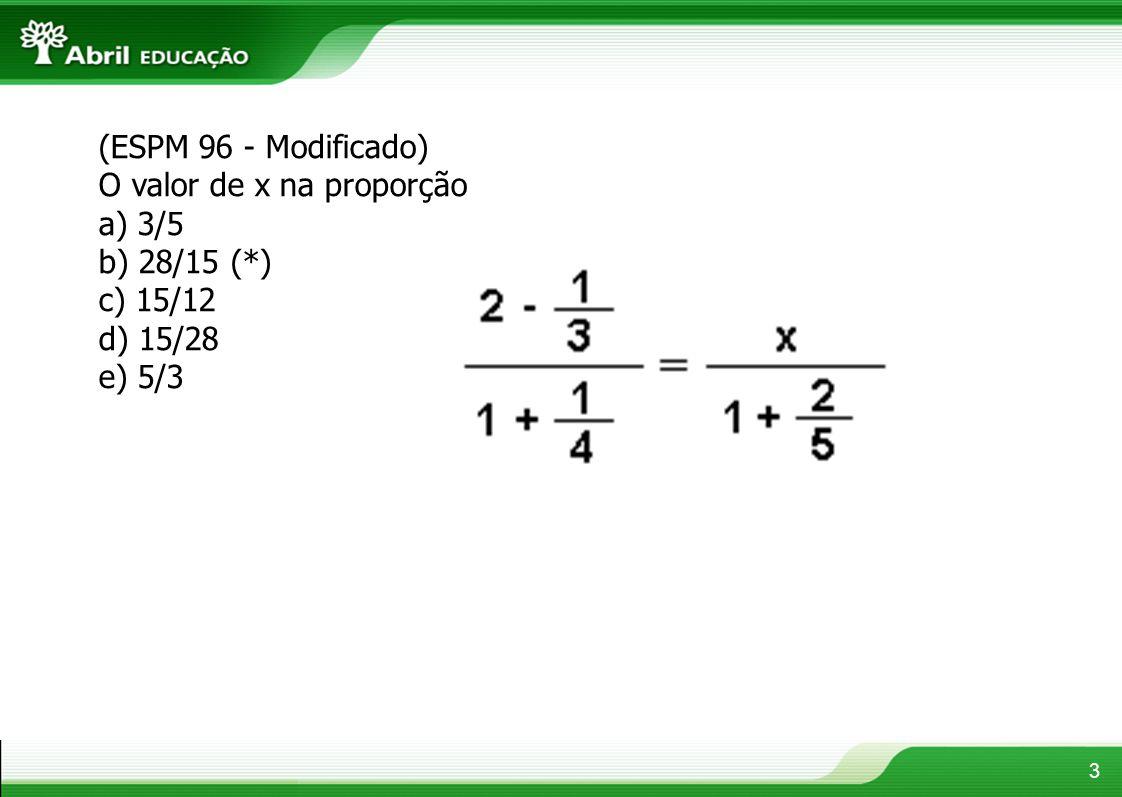 (ESPM 96 - Modificado) O valor de x na proporção a) 3/5 b) 28/15 (*) c) 15/12 d) 15/28 e) 5/3