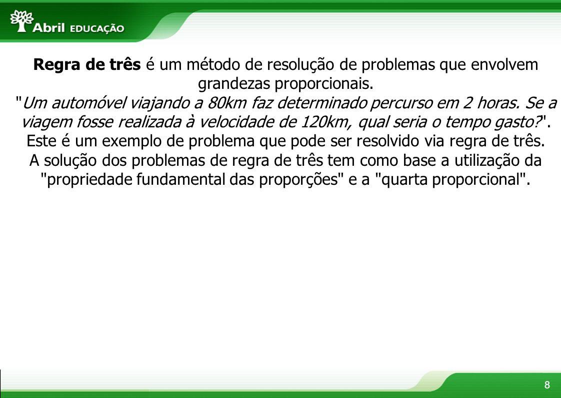 Regra de três é um método de resolução de problemas que envolvem grandezas proporcionais.