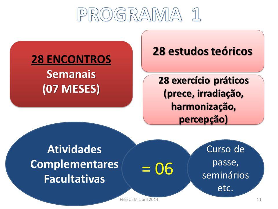 PROGRAMA 1 = 06 28 estudos teóricos 28 ENCONTROS Semanais (07 MESES)