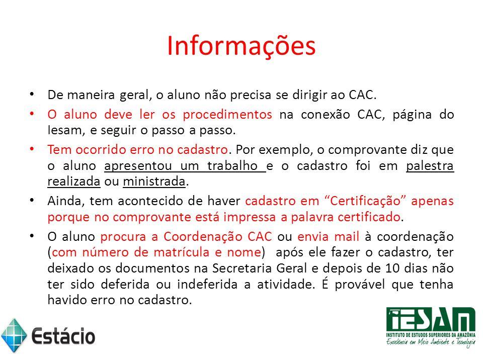 Informações De maneira geral, o aluno não precisa se dirigir ao CAC.