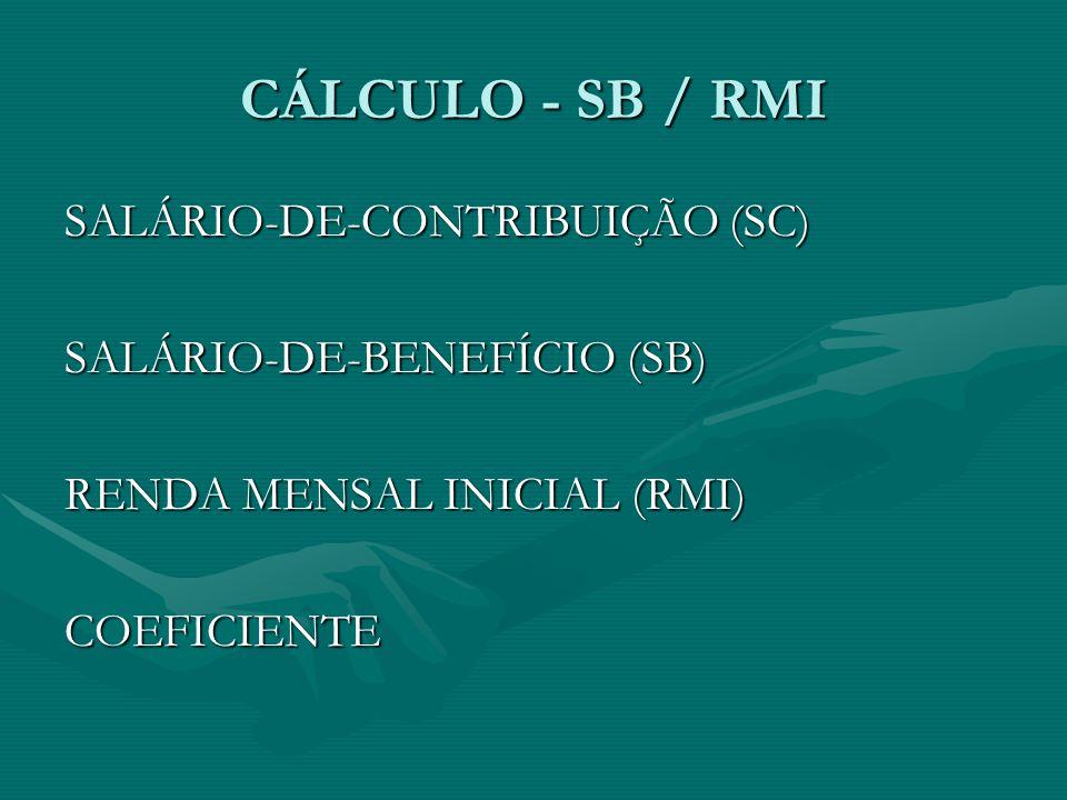 CÁLCULO - SB / RMI SALÁRIO-DE-CONTRIBUIÇÃO (SC)