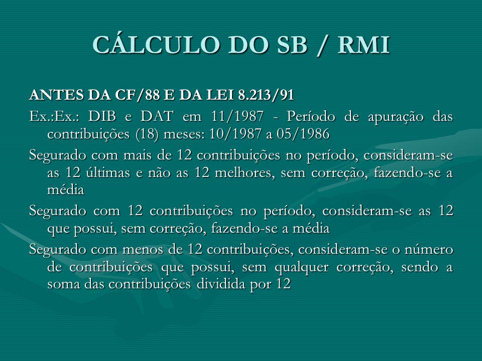 CÁLCULO DO SB / RMI ANTES DA CF/88 E DA LEI 8.213/91