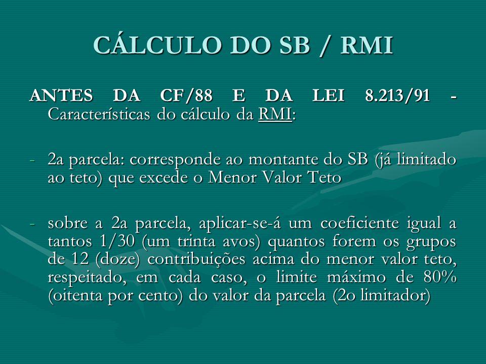 CÁLCULO DO SB / RMI ANTES DA CF/88 E DA LEI 8.213/91 - Características do cálculo da RMI: