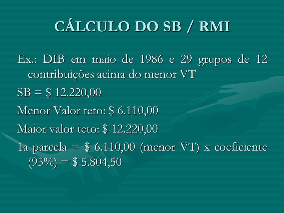 CÁLCULO DO SB / RMI Ex.: DIB em maio de 1986 e 29 grupos de 12 contribuições acima do menor VT. SB = $ 12.220,00.