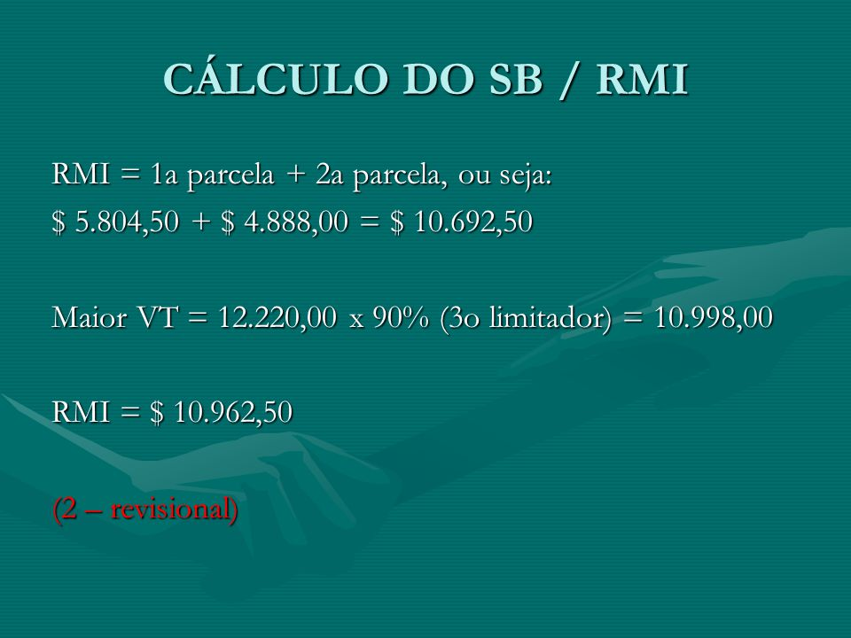 CÁLCULO DO SB / RMI RMI = 1a parcela + 2a parcela, ou seja: