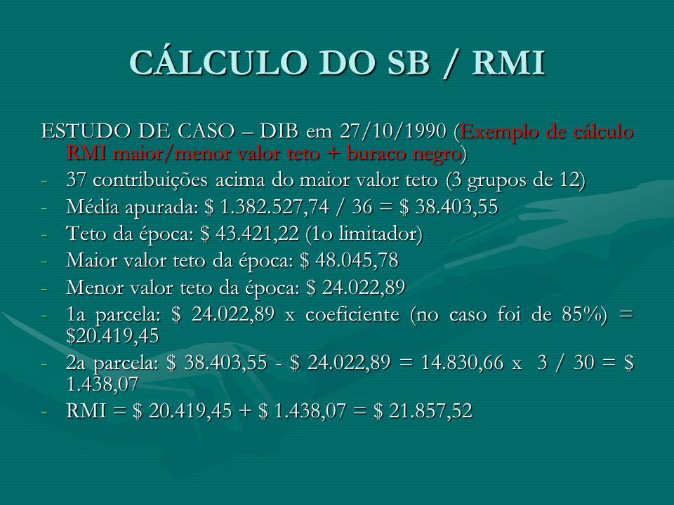 CÁLCULO DO SB / RMI ESTUDO DE CASO – DIB em 27/10/1990 (Exemplo de cálculo RMI maior/menor valor teto + buraco negro)