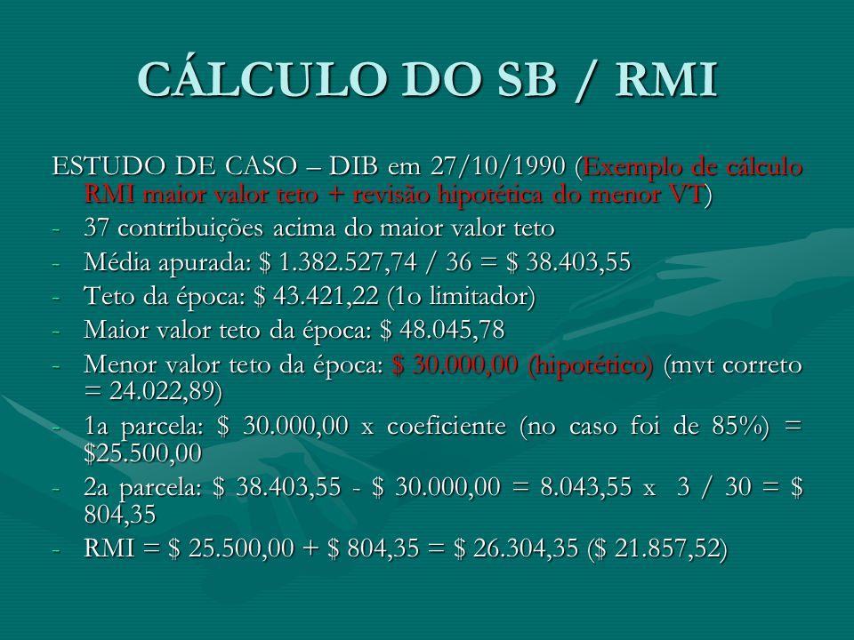 CÁLCULO DO SB / RMI ESTUDO DE CASO – DIB em 27/10/1990 (Exemplo de cálculo RMI maior valor teto + revisão hipotética do menor VT)