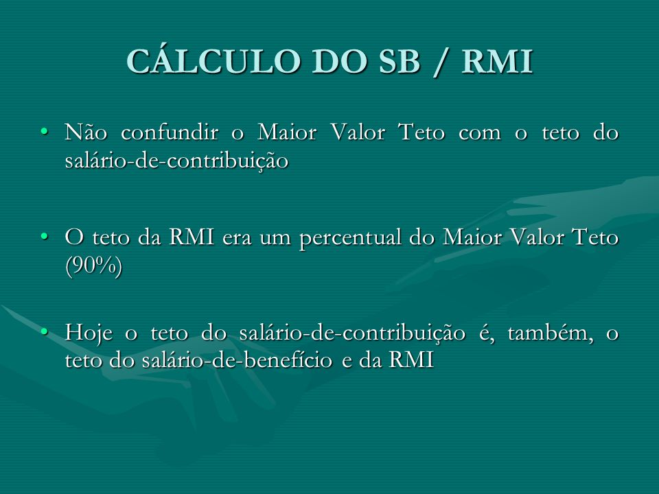 CÁLCULO DO SB / RMI Não confundir o Maior Valor Teto com o teto do salário-de-contribuição.