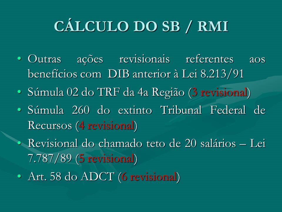 CÁLCULO DO SB / RMI Outras ações revisionais referentes aos benefícios com DIB anterior à Lei 8.213/91.