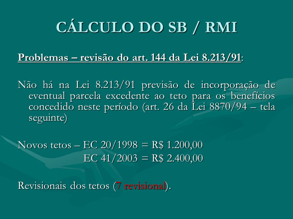 CÁLCULO DO SB / RMI Problemas – revisão do art. 144 da Lei 8.213/91: