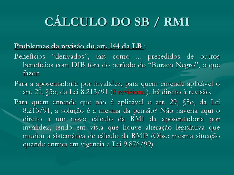 CÁLCULO DO SB / RMI Problemas da revisão do art. 144 da LB :