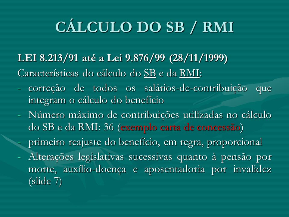 CÁLCULO DO SB / RMI LEI 8.213/91 até a Lei 9.876/99 (28/11/1999)