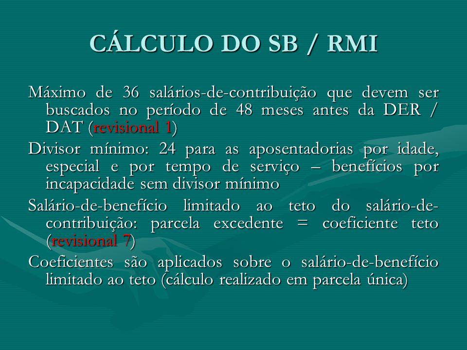 CÁLCULO DO SB / RMI Máximo de 36 salários-de-contribuição que devem ser buscados no período de 48 meses antes da DER / DAT (revisional 1)