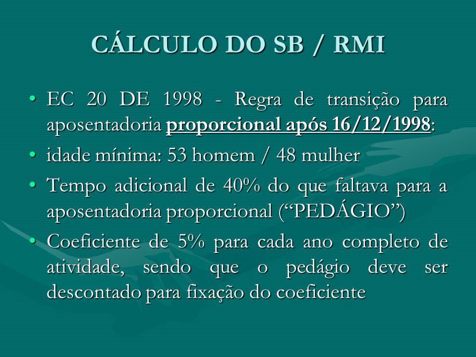 CÁLCULO DO SB / RMI EC 20 DE 1998 - Regra de transição para aposentadoria proporcional após 16/12/1998: