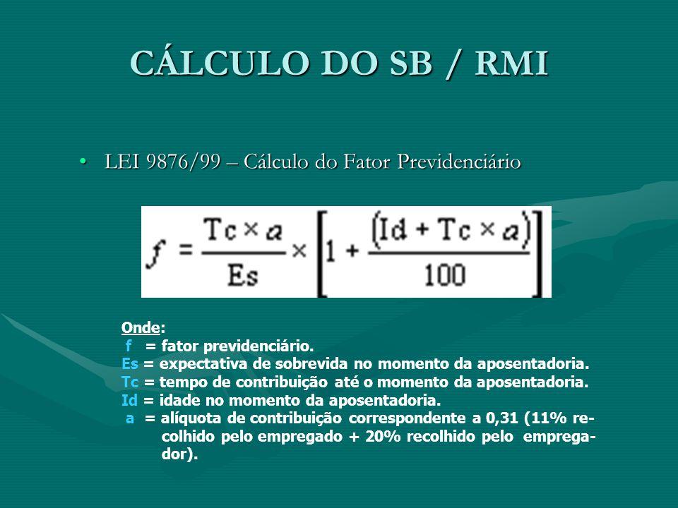 CÁLCULO DO SB / RMI LEI 9876/99 – Cálculo do Fator Previdenciário