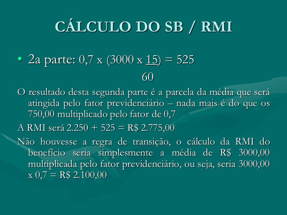 CÁLCULO DO SB / RMI 2a parte: 0,7 x (3000 x 15) = 525 60