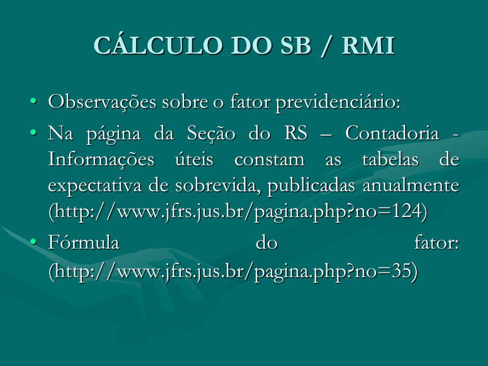 CÁLCULO DO SB / RMI Observações sobre o fator previdenciário: