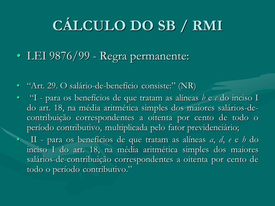 CÁLCULO DO SB / RMI LEI 9876/99 - Regra permanente:
