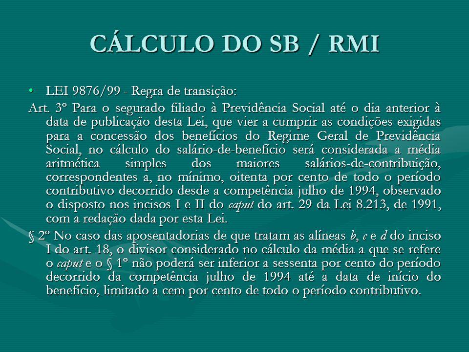 CÁLCULO DO SB / RMI LEI 9876/99 - Regra de transição: