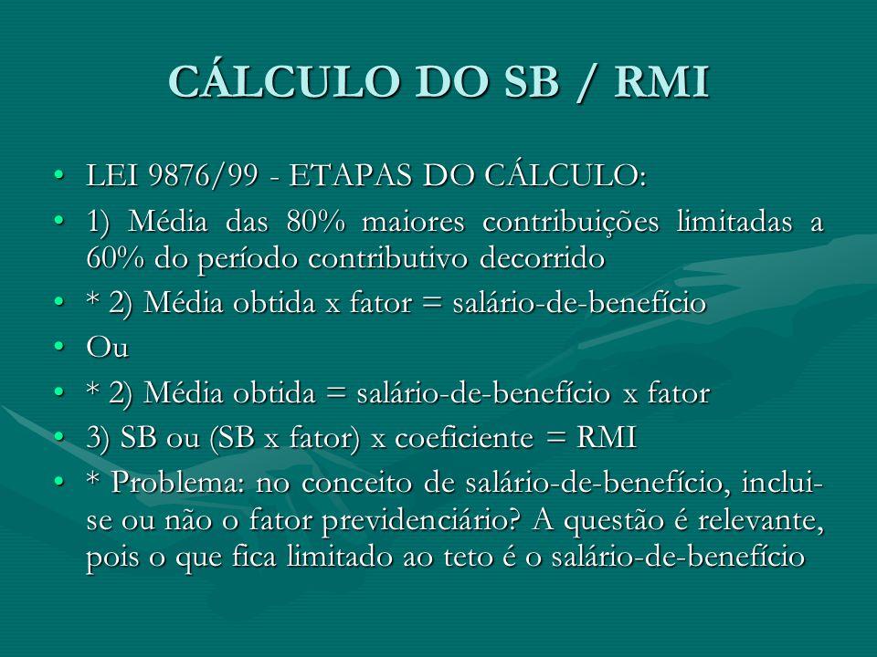 CÁLCULO DO SB / RMI LEI 9876/99 - ETAPAS DO CÁLCULO: