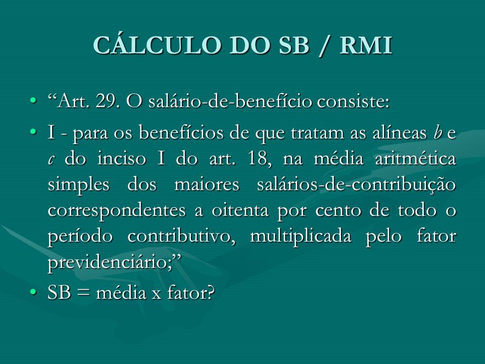 CÁLCULO DO SB / RMI Art. 29. O salário-de-benefício consiste: