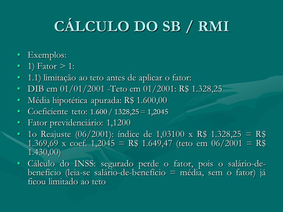 CÁLCULO DO SB / RMI Exemplos: 1) Fator > 1: