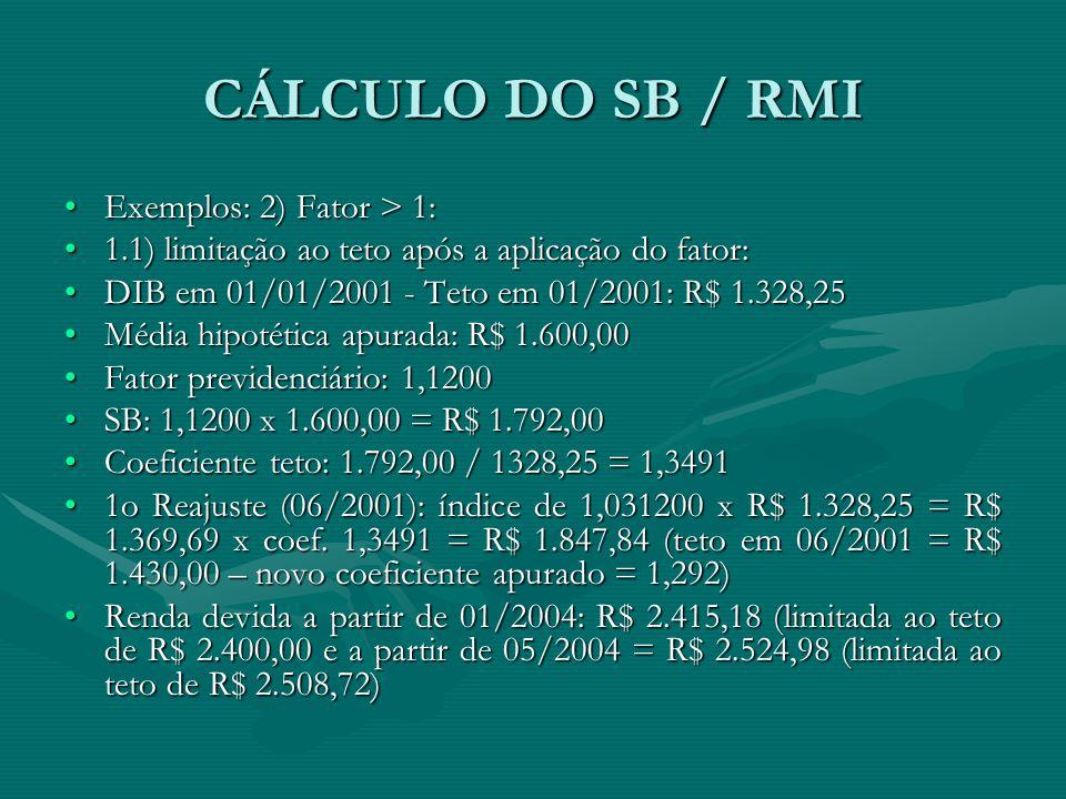 CÁLCULO DO SB / RMI Exemplos: 2) Fator > 1: