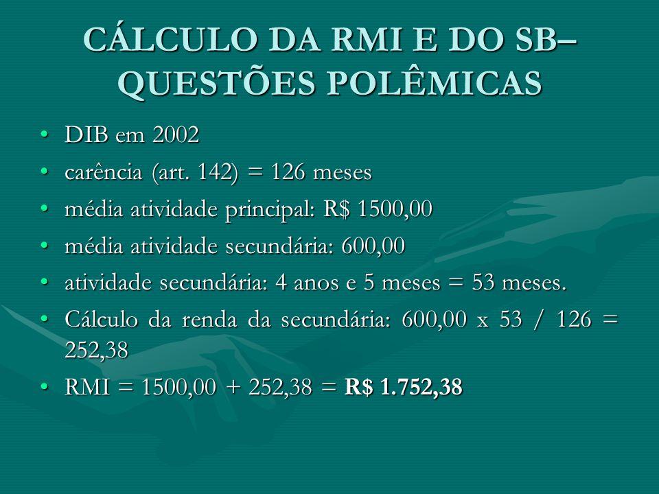 CÁLCULO DA RMI E DO SB– QUESTÕES POLÊMICAS