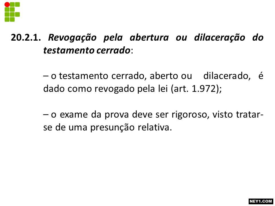 20.2.1. Revogação pela abertura ou dilaceração do testamento cerrado: