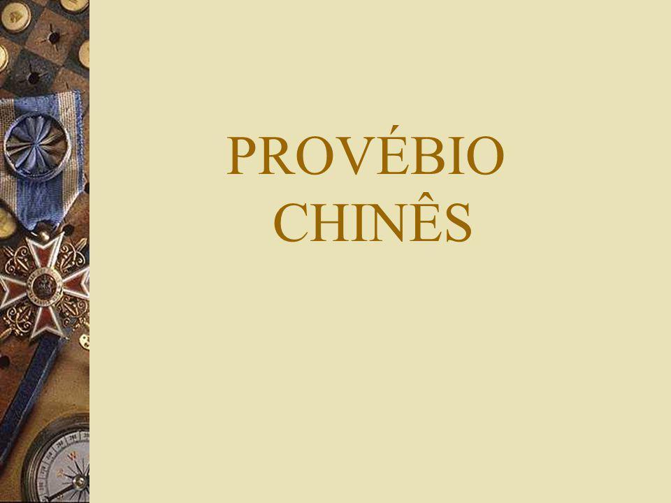PROVÉBIO CHINÊS