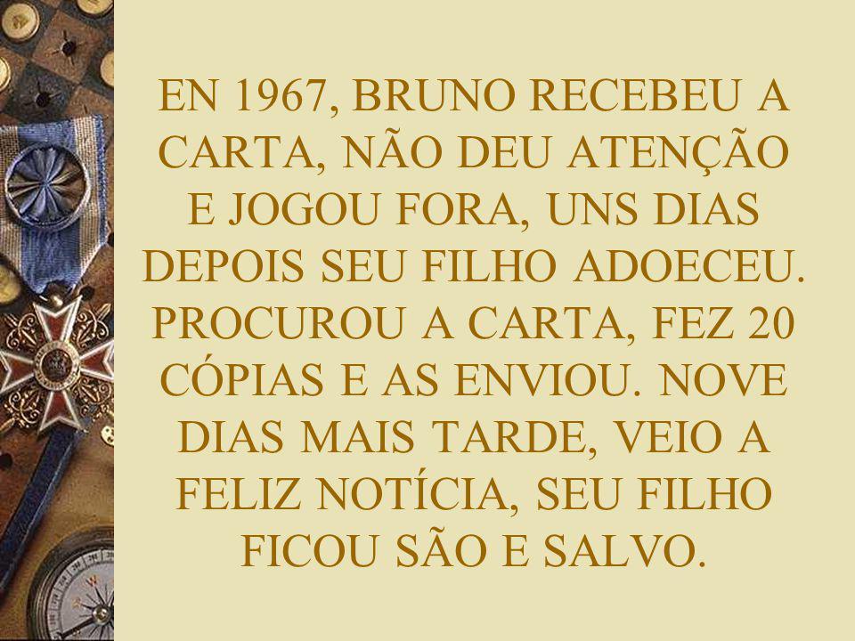 EN 1967, BRUNO RECEBEU A CARTA, NÃO DEU ATENÇÃO E JOGOU FORA, UNS DIAS DEPOIS SEU FILHO ADOECEU.