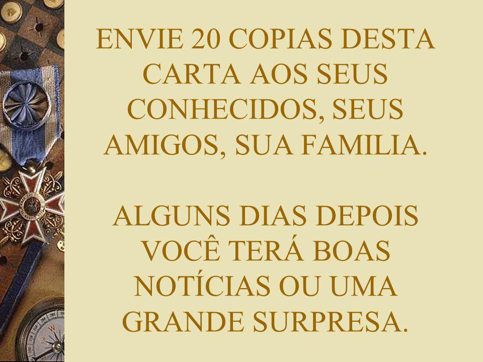 ENVIE 20 COPIAS DESTA CARTA AOS SEUS CONHECIDOS, SEUS AMIGOS, SUA FAMILIA.