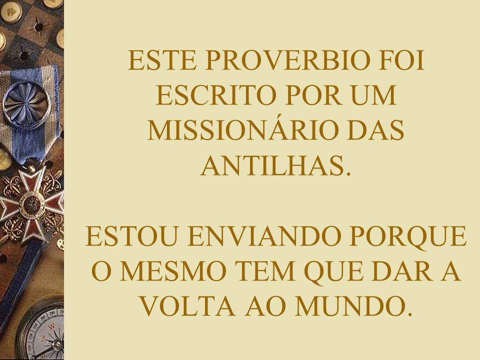 ESTE PROVERBIO FOI ESCRITO POR UM MISSIONÁRIO DAS ANTILHAS
