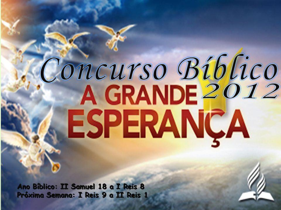 Concurso Bíblico Ano Bíblico: II Samuel 18 a I Reis 8