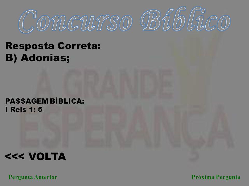 Concurso Bíblico B) Adonias; <<< VOLTA Resposta Correta: