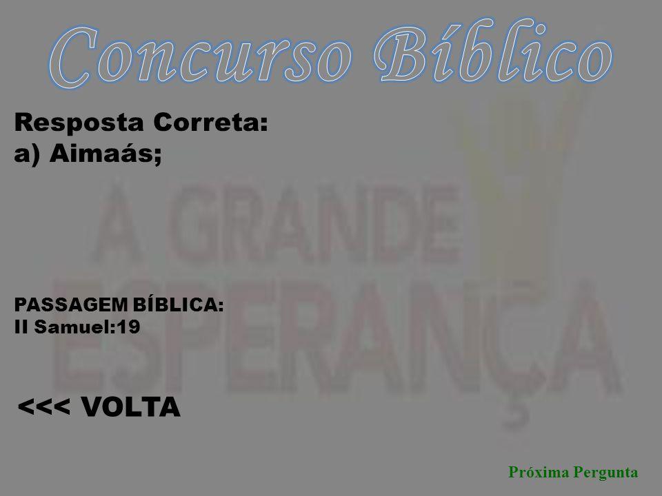 Concurso Bíblico <<< VOLTA Resposta Correta: a) Aimaás;