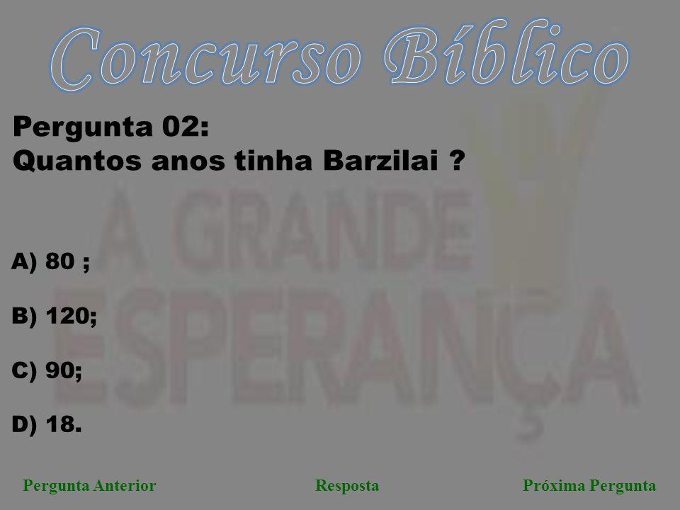 Concurso Bíblico Pergunta 02: Quantos anos tinha Barzilai 80 ;