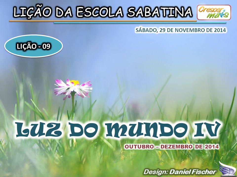 LUZ DO MUNDO IV LIÇÃO DA ESCOLA SABATINA LIÇÃO - 09