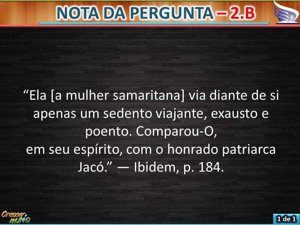 em seu espírito, com o honrado patriarca Jacó. — Ibidem, p. 184.