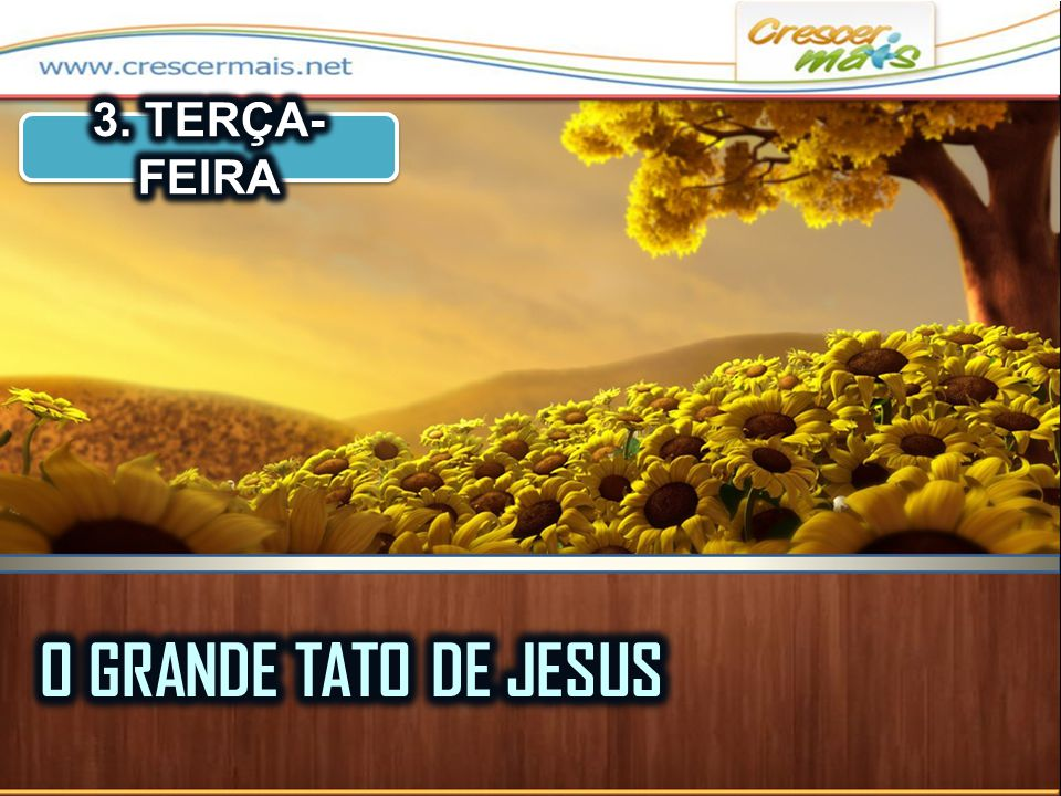 3. TERÇA-FEIRA O GRANDE TATO DE JESUS