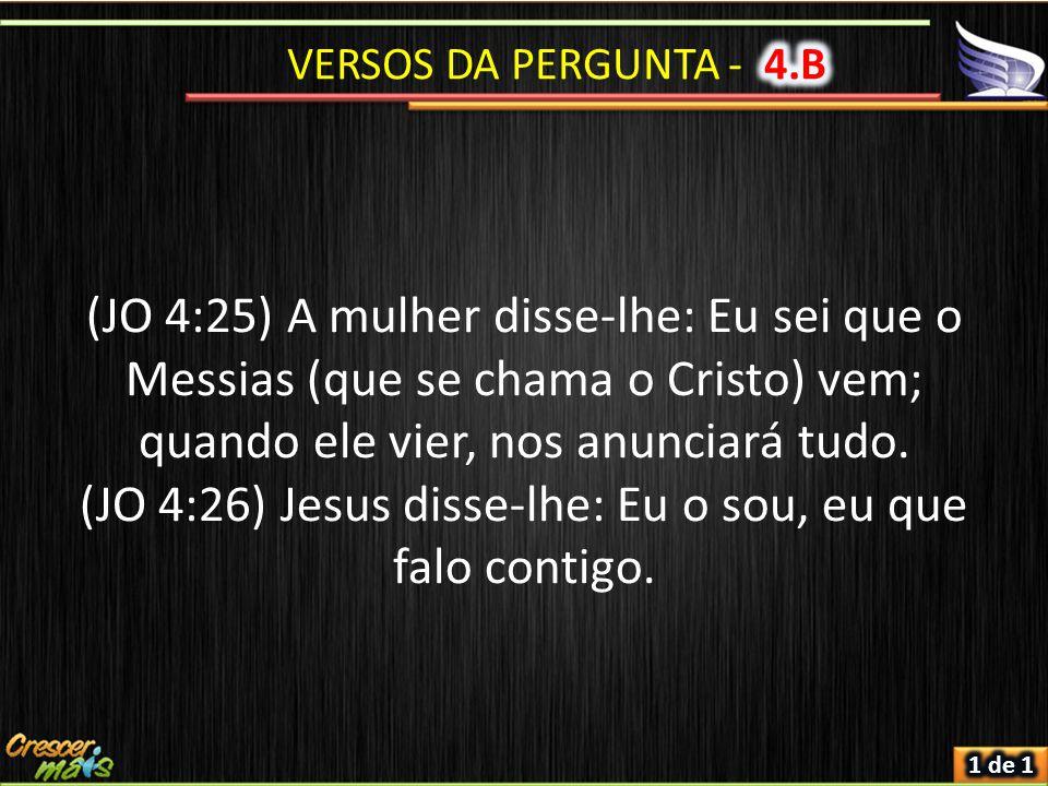 (JO 4:26) Jesus disse-lhe: Eu o sou, eu que falo contigo.